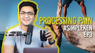 Simple Ken Podcast EP 3 - Processing Pain