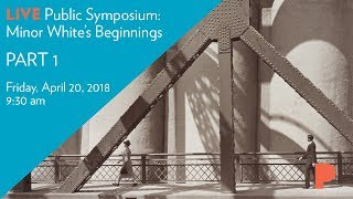 LIVE Public Symposium: Minor White's Beginnings - PART 1