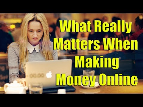 What Really Matters When Making Money Online