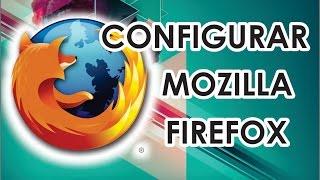 COMO CONFIGURAR MOZILLA FIREFOX 2016 - 2017