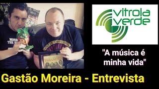 Gastão Moreira - Entrevista