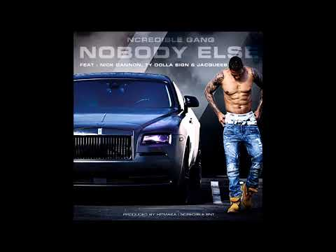 Ncredible Gang Nobody Else Feat Nick Cannon Ty Dolla $ign  Jacquees