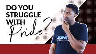 10 SUBTLE Ways We Can Struggle With Pride And Not Know It!