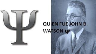 QUIEN FUE JOHN WATSON - PSICOLOGÍA PARA NOVATOS