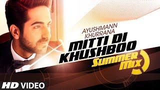 Mitti Di Khushboo Summer Mix  Ayushmann Khurrana