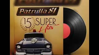 PATRULLA 81 SUS 15 HITS DESDE SUS INICIOS