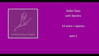 Ballet class with Deirdre 14yrs + approx part 2