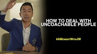 A Moment With JW | How To Deal With Uncoachable People