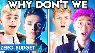 WHY DON'T WE WITH ZERO BUDGET! (8 Letters PARODY)