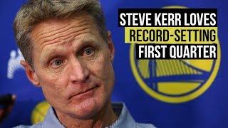 Steve Kerr blown away by team's 51-point first quarter