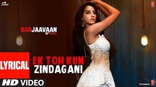 Lyrical: Ek Toh Kum Zindagani Video | Nora Fatehi | Tanishk B, Neha K, Yash N