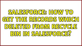 Salesforce: How to get the records which deleted from recycle bin in salesforce? (2 Solutions!!)