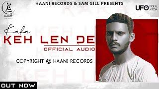 Keh Len De (Official Audio) Kaka | Latest Punjabi Songs 2020