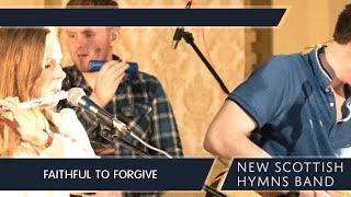 Faithful to Forgive - New Scottish Hymns Band - We Shall All Be Changed