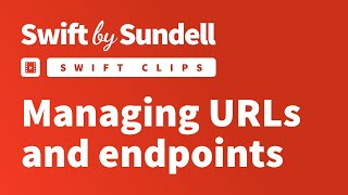 Swift Clips: Managing URLs and endpoints