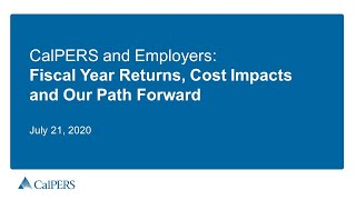 CalPERS and Employers: Fiscal Year Returns, Cost Impacts and Our Path Forward