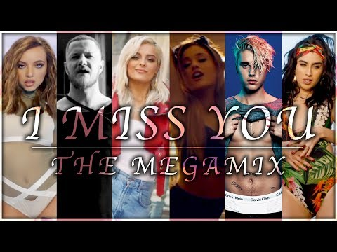 I MISS YOU | The Megamix Ft. Justin Bieber, Ariana Grande, Lana Del Rey, Fifth Harmony, Ed Sheeran