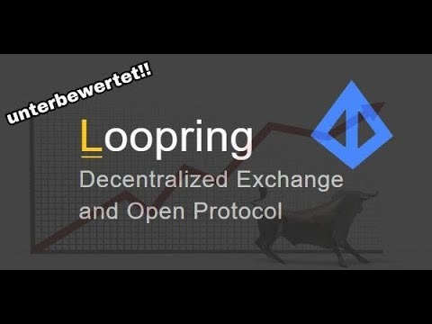 Loopring [LRC] - Dezentrale Exchange und offenes Protokoll (deutsch) *Top Coin 2018*