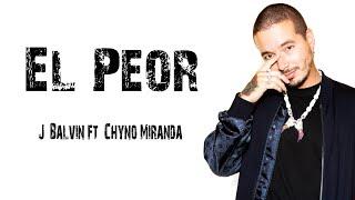 J  Balvin Ft  Chyno Miranda   El Peor [ Letra \ Lyrics ]
