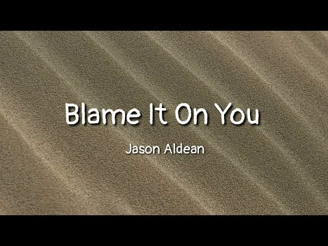Jason Aldean - Blame It On You (lyrics)