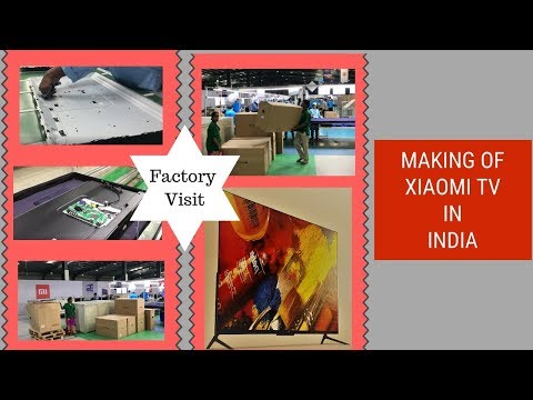 Xiaomi TV Manufacturing Unit in India: Walk Through