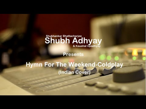 Hymn For The Weekend-Indian Version | ShubhAdhyay