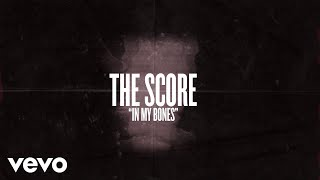 The Score   In My Bones (Lyric Video)