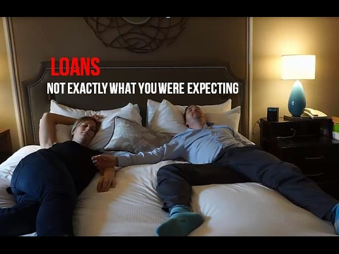 LOANS - NOT EXACTLY WHAT YOU ARE EXPECTING