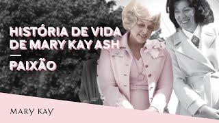 História De Vida De Mary Kay Ash - Paixão