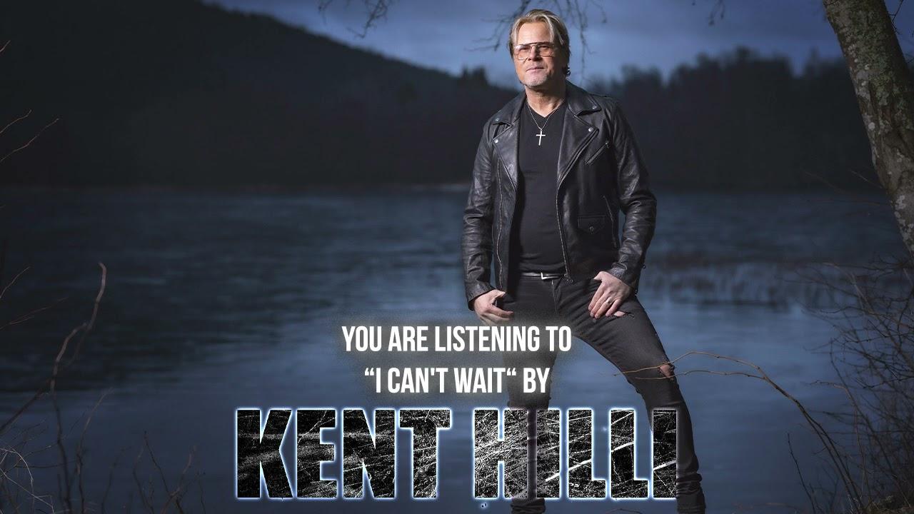KENT HILLI - I can't wait