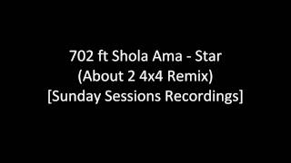 702 ft Shola Ama - Star (About 2 4x4 Remix) [Sunday Session Recordings] [HD]
