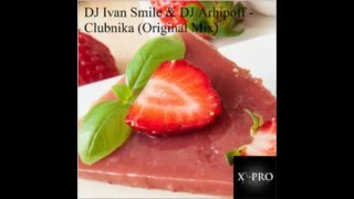 Clubnika (Breaks Mix) - DJ Ivan Smile feat. DJ Arhipoff