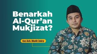Kemukjizatan Al-Qur'an - Gus Dhofir Zuhry
