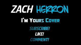 I'm Yours by Jason Mraz - Cover by Zach Herron