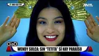 Wendy Sulca: Sin 'tetita' Sí Hay Paraíso