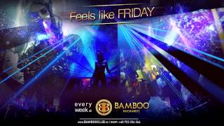 Feels like Friday  Bamboo Club Bucharest  video promo 2016