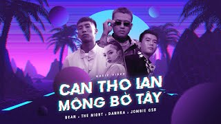 JOMBIE, THE NIGHT, DANHKA, BEAN | MỘNG BỜ TÂY | CANTHOIAN | OFFICIAL MUSIC VIDEO