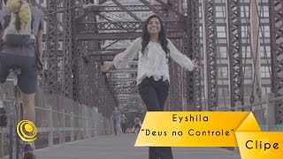 Eyshila - Deus no Controle - Video Oficial