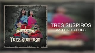 Dueto Dos Rosas   Tres Suspiros (Audio)