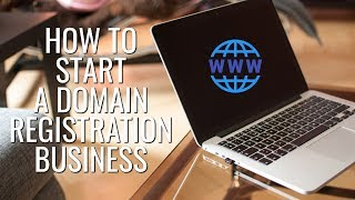 How To Start A Domain Registration Business | Domain Name Business | Domain Name Flipping