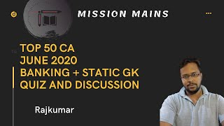 Top 50 CA | June 2020| Banking + Static GK | Quiz and Discussion |Mr. Rajkumar |Mission Mains|CA