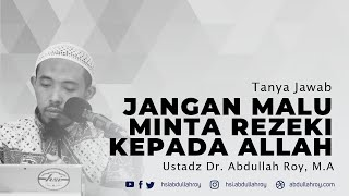 (Video Tanya Jawab) JANGAN Malu Meminta Rezeki Kepada Allah | Ustadz Dr. Abdullah Roy, M.A.