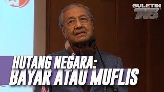 Perlu Segera Dibayar atau Malaysia Diisytihar Muflis - Tun Dr Mahathir Mohamad