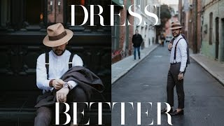 How To Dress Better | Mens Fashion 2017 | Improving your Style and Dressing Dapper