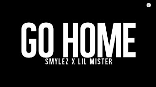 """Smylez - """"Go Home"""" Ft Lil Mister (Music Video)"""