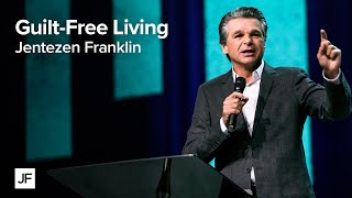Guilt Free Living | Jentezen Franklin