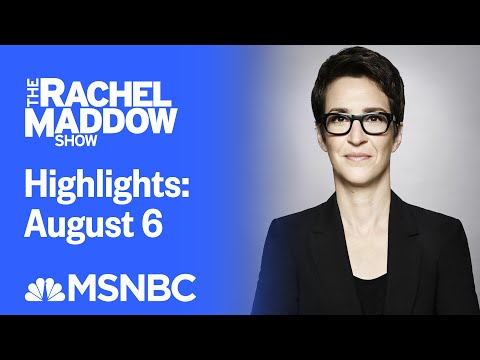 Watch Rachel Maddow Highlights: August 6 | MSNBC