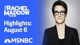 Watch Rachel Maddow Highlights: August 6 | MSNBC