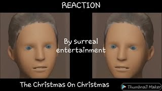 Reaction - The Christmas on Christmas By surreal entertainment