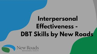 Interpersonal Effectiveness - DBT Skills by New Roads Behavioral Health